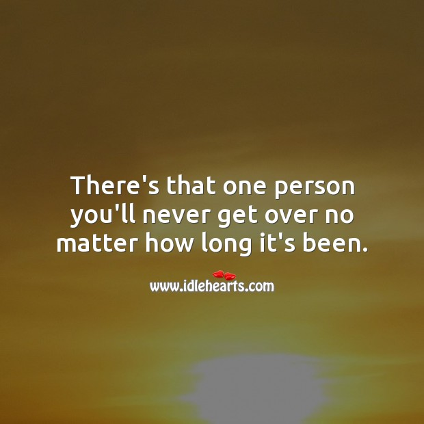 There's that one person you'll never get over no matter how long it's been. Sad Love Quotes Image