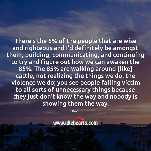 There's the 5% of the people that are wise and righteous and I'd RZA Picture Quote