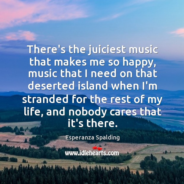Image, There's the juiciest music that makes me so happy, music that I
