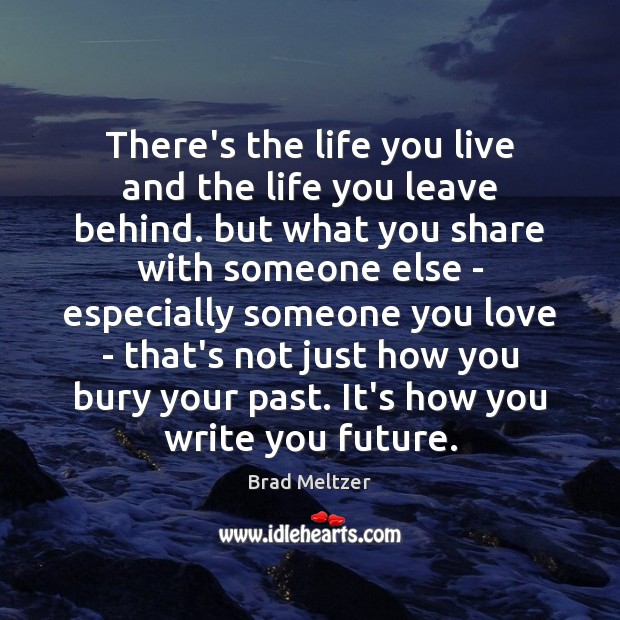 There's the life you live and the life you leave behind. but Life You Live Quotes Image