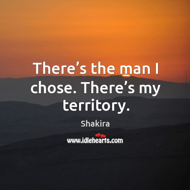 There's the man I chose. There's my territory. Image