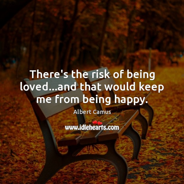 Image, There's the risk of being loved…and that would keep me from being happy.