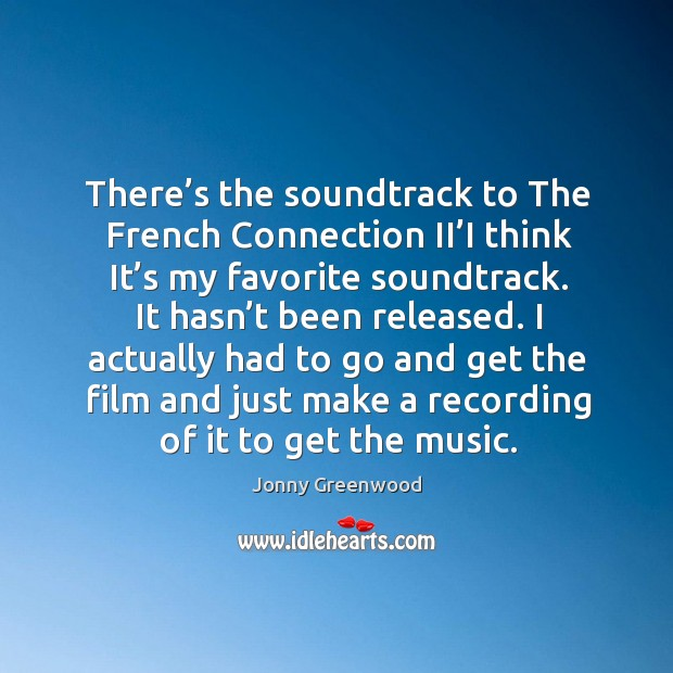 There's the soundtrack to the french connection ii'i think it's my favorite soundtrack. Jonny Greenwood Picture Quote