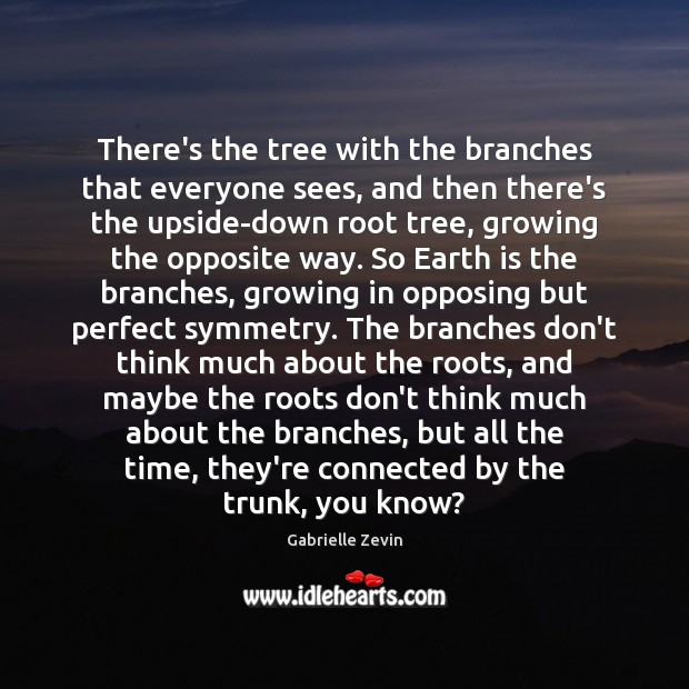 There's the tree with the branches that everyone sees, and then there's Gabrielle Zevin Picture Quote