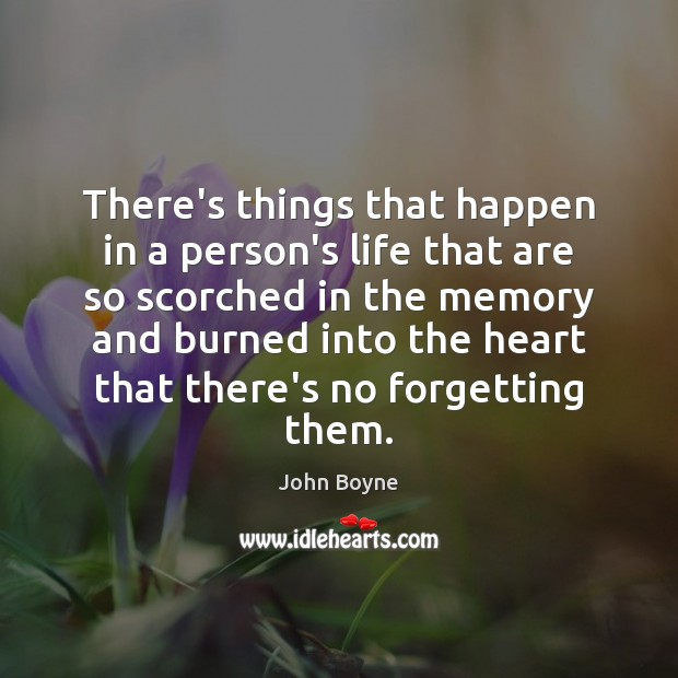 There's things that happen in a person's life that are so scorched Image
