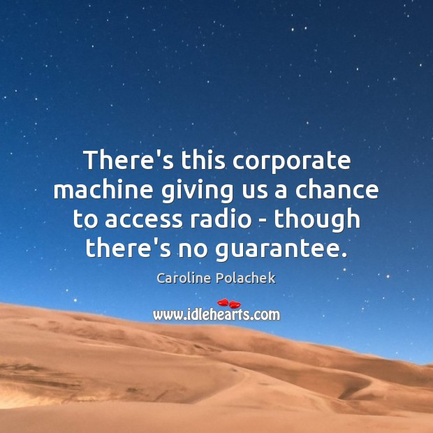 Image, There's this corporate machine giving us a chance to access radio –