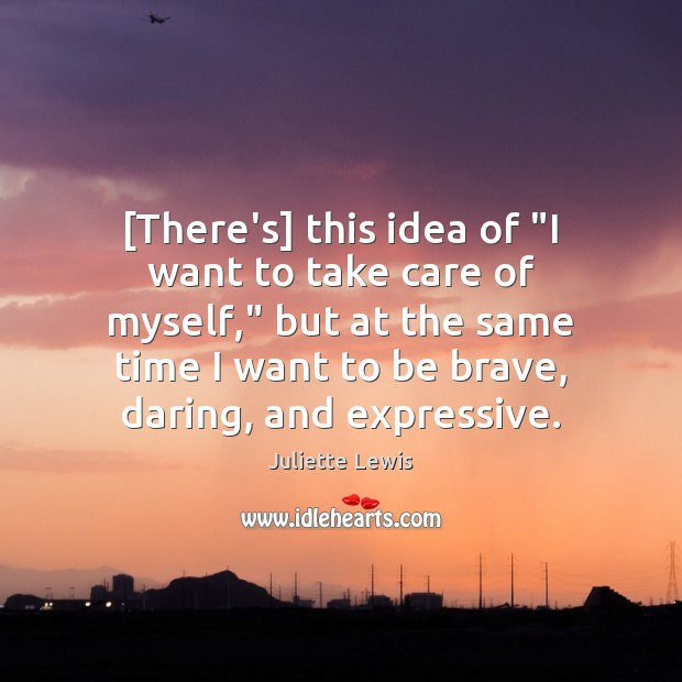 "Juliette Lewis Picture Quote image saying: [There's] this idea of ""I want to take care of myself,"" but"
