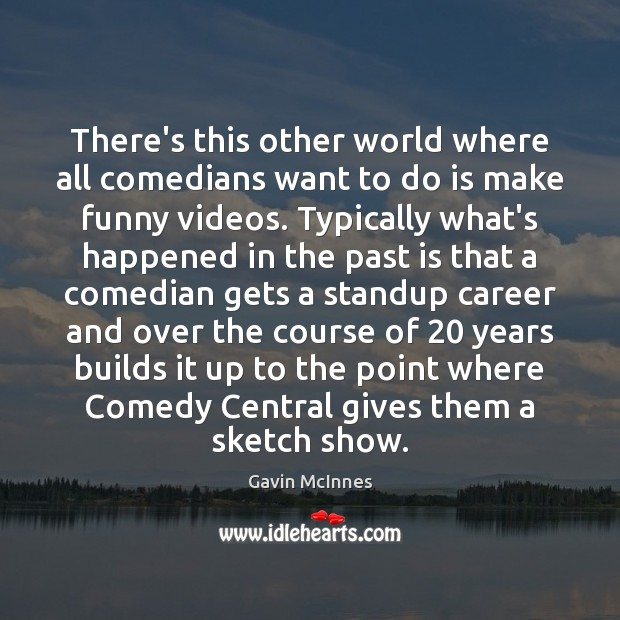 There's this other world where all comedians want to do is make Past Quotes Image