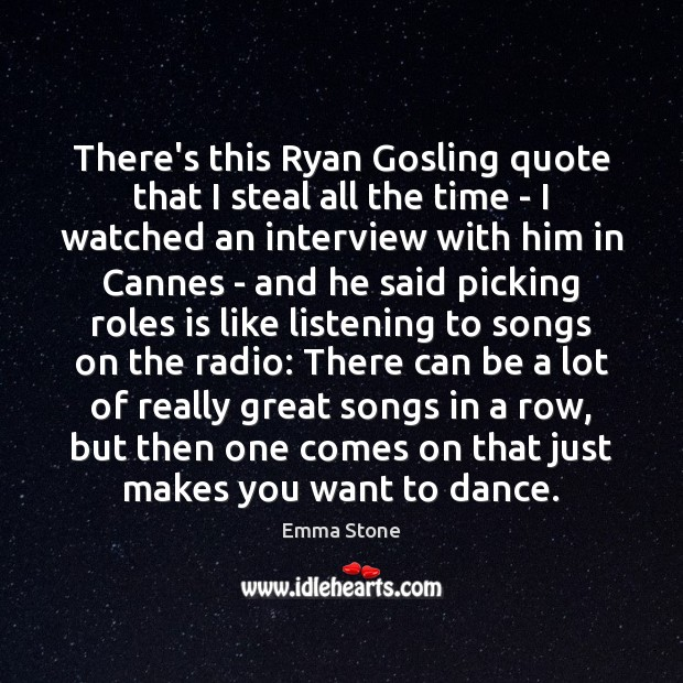 There's this Ryan Gosling quote that I steal all the time – Emma Stone Picture Quote