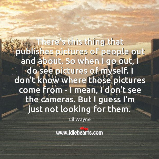 There's this thing that publishes pictures of people out and about. So Image
