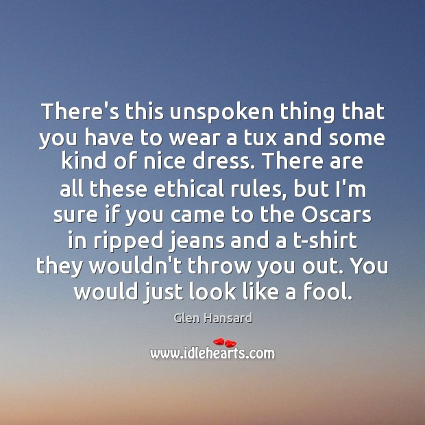 There's this unspoken thing that you have to wear a tux and Glen Hansard Picture Quote