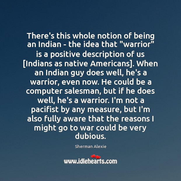 """There's this whole notion of being an Indian – the idea that """" Image"""