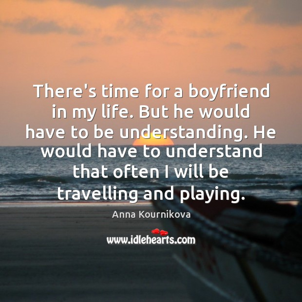 There's time for a boyfriend in my life. But he would have Anna Kournikova Picture Quote