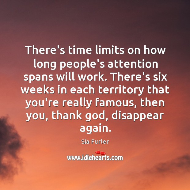 Image, There's time limits on how long people's attention spans will work. There's
