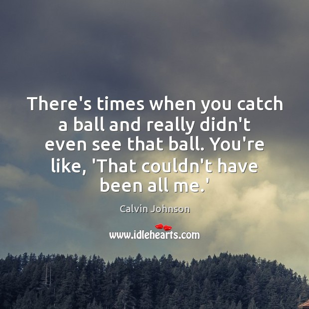 Image, There's times when you catch a ball and really didn't even see
