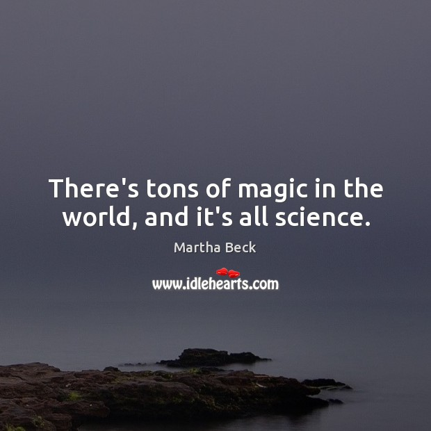 Image, There's tons of magic in the world, and it's all science.