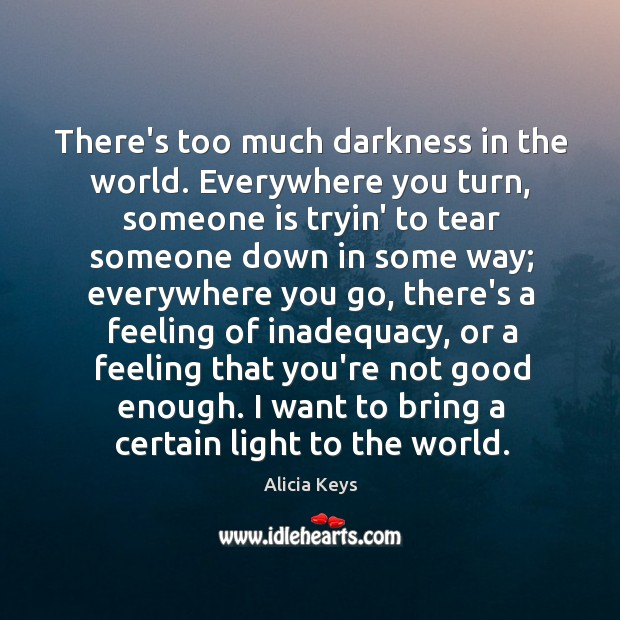 There's too much darkness in the world. Everywhere you turn, someone is Image