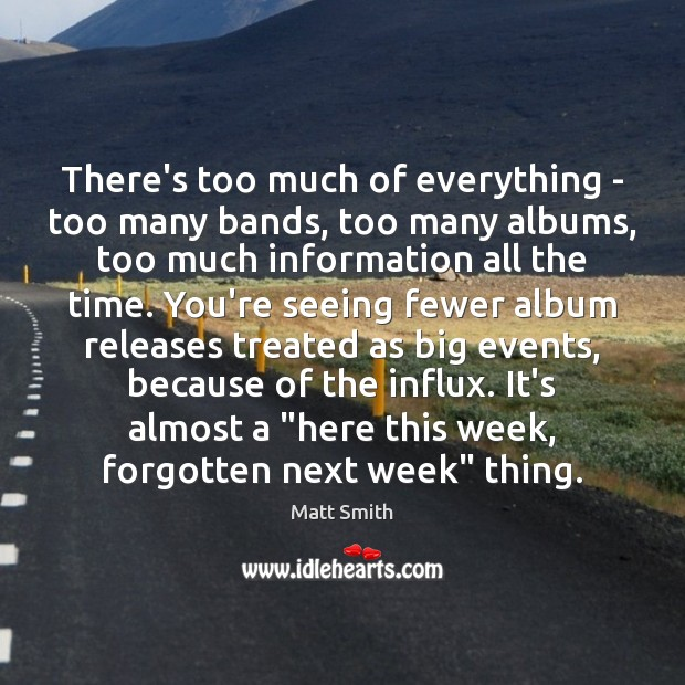 There's too much of everything – too many bands, too many albums, Matt Smith Picture Quote
