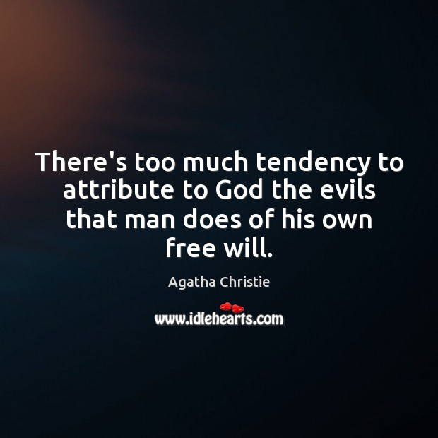 There's too much tendency to attribute to God the evils that man Agatha Christie Picture Quote