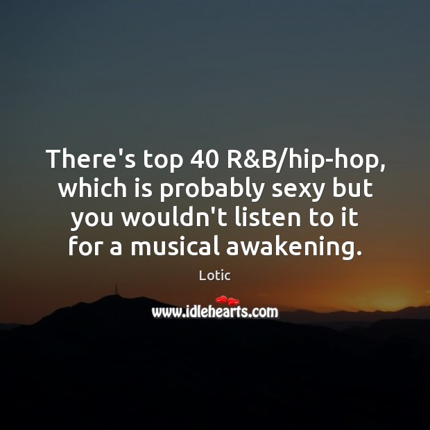 Image, There's top 40 R&B/hip-hop, which is probably sexy but you wouldn't