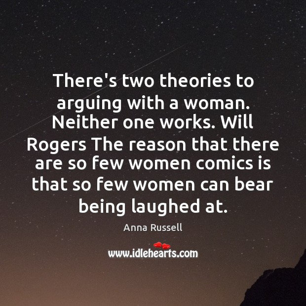 Image, There's two theories to arguing with a woman. Neither one works. Will