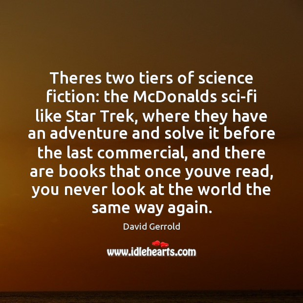 Theres two tiers of science fiction: the McDonalds sci-fi like Star Trek, Image
