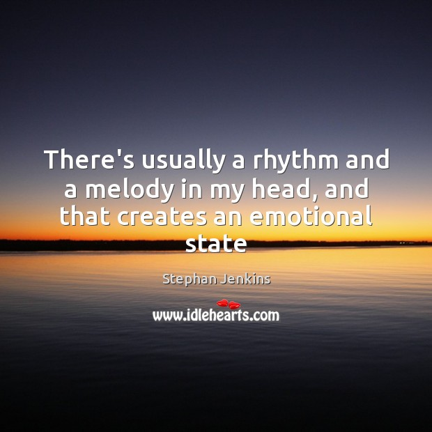 There's usually a rhythm and a melody in my head, and that creates an emotional state Stephan Jenkins Picture Quote