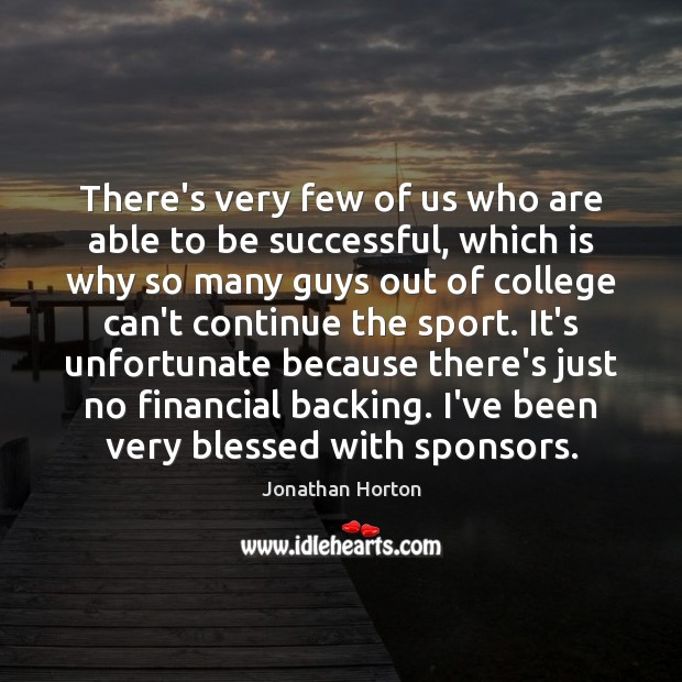 There's very few of us who are able to be successful, which To Be Successful Quotes Image