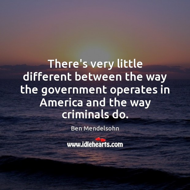 Image, There's very little different between the way the government operates in America