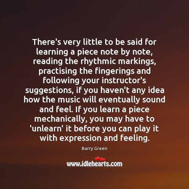 There's very little to be said for learning a piece note by Barry Green Picture Quote
