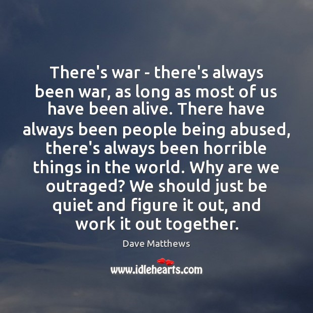 There's war – there's always been war, as long as most of Dave Matthews Picture Quote