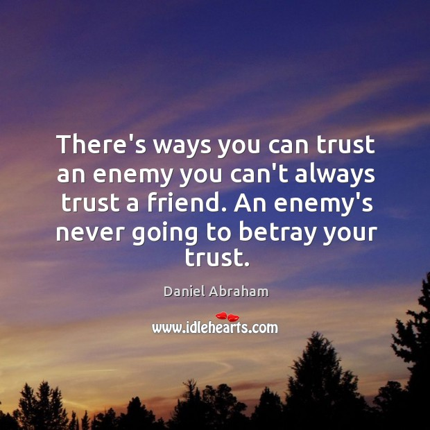 There's ways you can trust an enemy you can't always trust a Image
