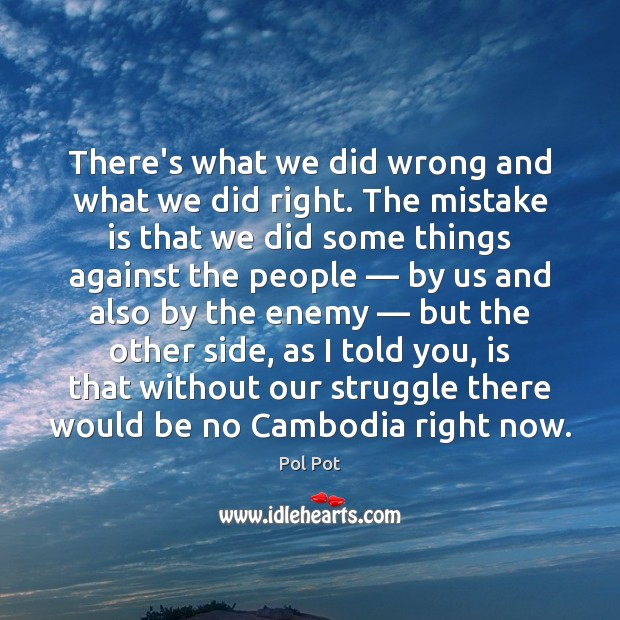 There's what we did wrong and what we did right. The mistake Mistake Quotes Image