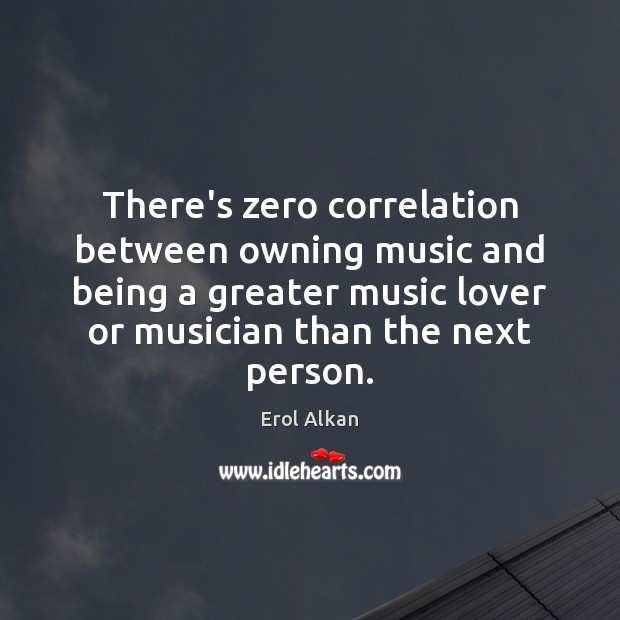 There's zero correlation between owning music and being a greater music lover Image