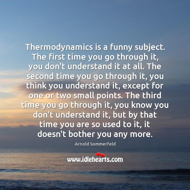 Image, Thermodynamics is a funny subject. The first time you go through it,