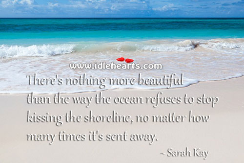 Nothing is beautiful than the way the ocean refuses to stop. Kissing Quotes Image