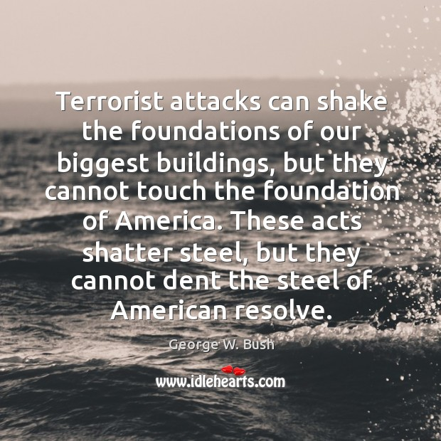These acts shatter steel, but they cannot dent the steel of american resolve. Image