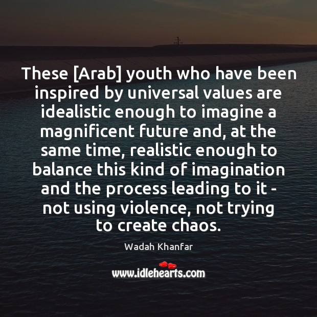 Wadah Khanfar Picture Quote image saying: These [Arab] youth who have been inspired by universal values are idealistic
