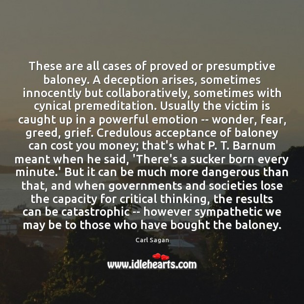 These are all cases of proved or presumptive baloney. A deception arises, Carl Sagan Picture Quote