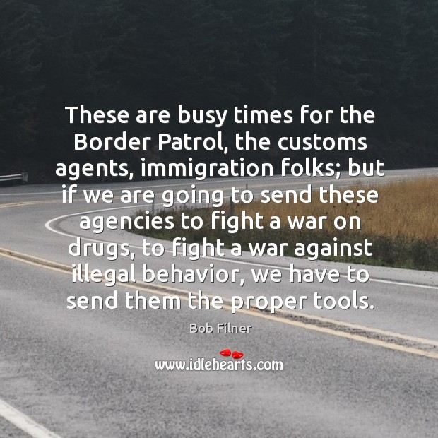 These are busy times for the border patrol, the customs agents, immigration folks; Image