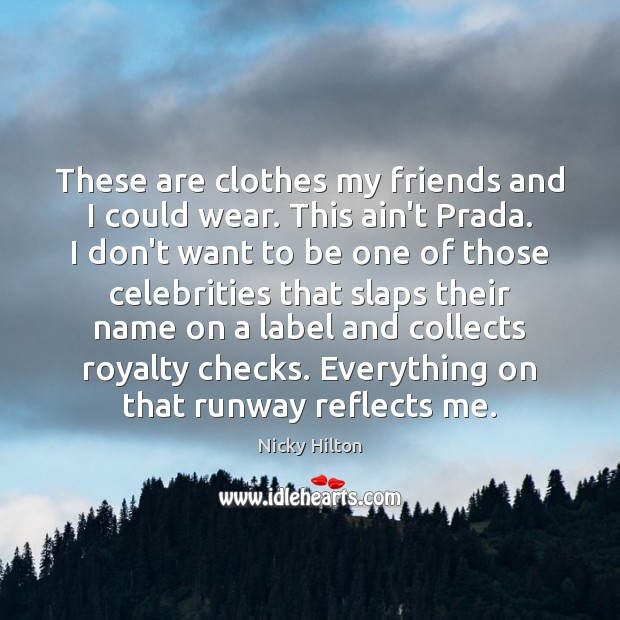 These are clothes my friends and I could wear. This ain't Prada. Image