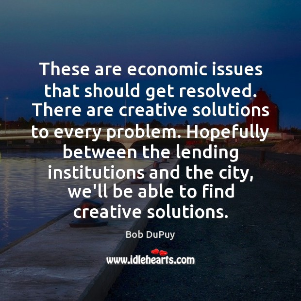 Image, These are economic issues that should get resolved. There are creative solutions
