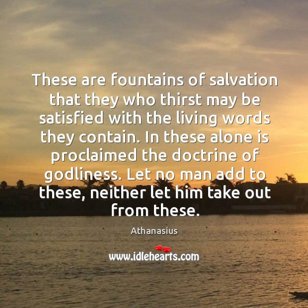Image, These are fountains of salvation that they who thirst may be satisfied with the living words they contain.