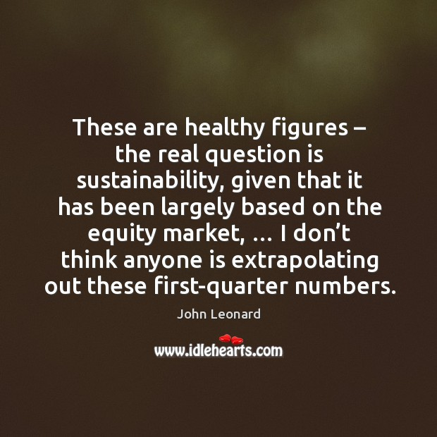 Image, These are healthy figures – the real question is sustainability