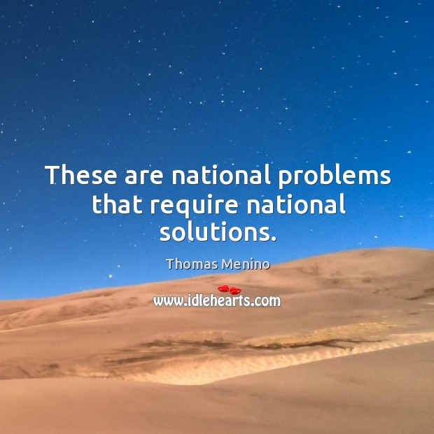 These are national problems that require national solutions. Thomas Menino Picture Quote
