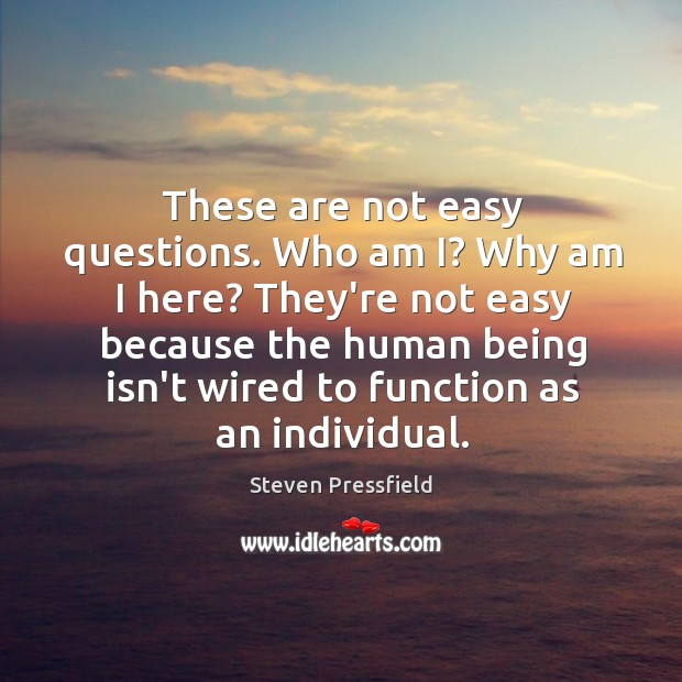 These are not easy questions. Who am I? Why am I here? Image