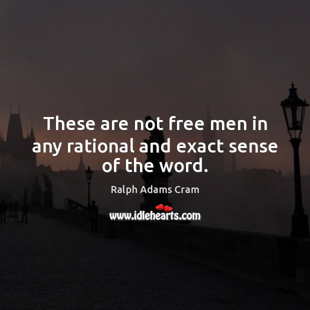 These are not free men in any rational and exact sense of the word. Image