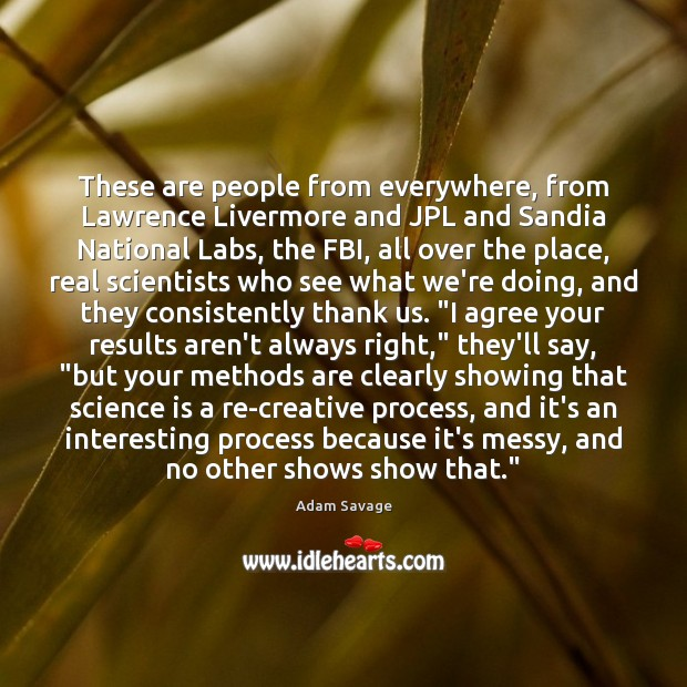 These are people from everywhere, from Lawrence Livermore and JPL and Sandia Agree Quotes Image