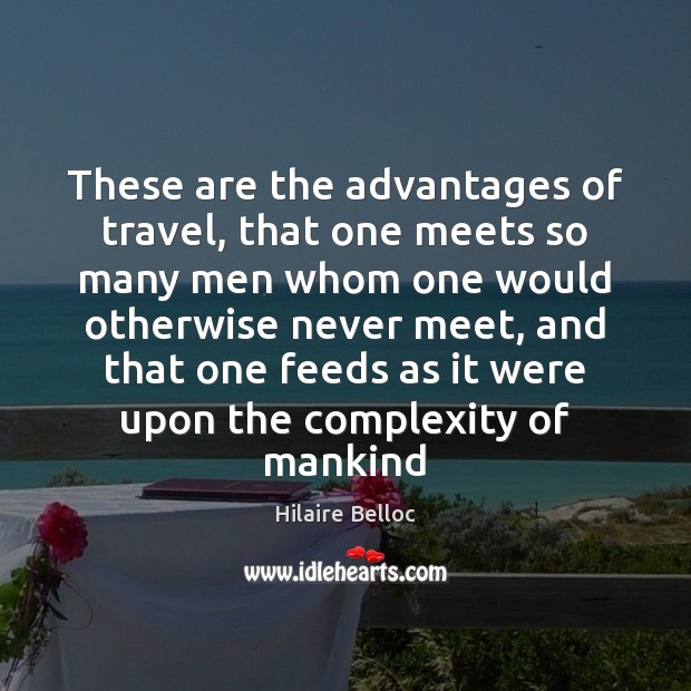 These are the advantages of travel, that one meets so many men Image