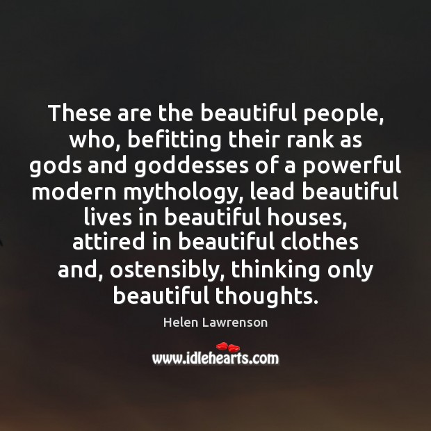 Image, These are the beautiful people, who, befitting their rank as gods and